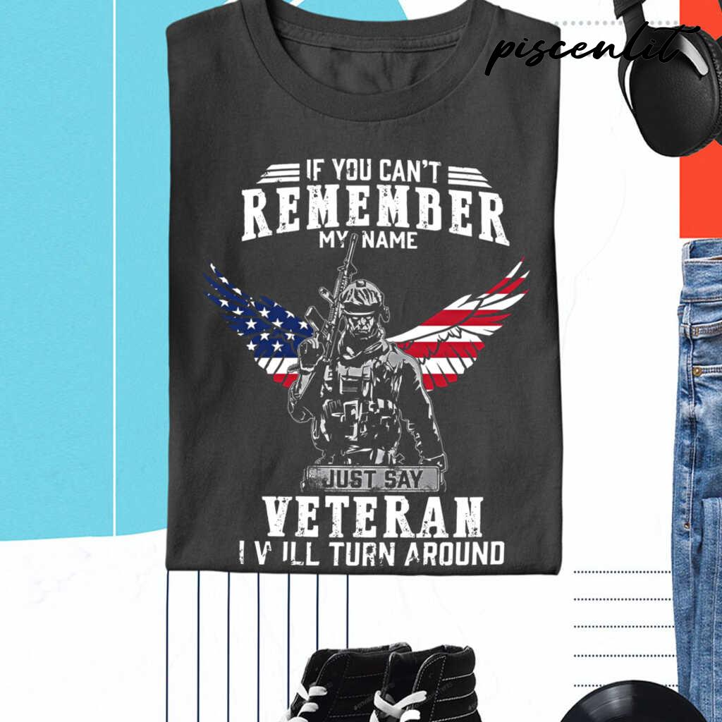 If You Can'T Remember My Name Just Say Veteran I Will Turn Around Tshirts Black - from piscenlit.com 3