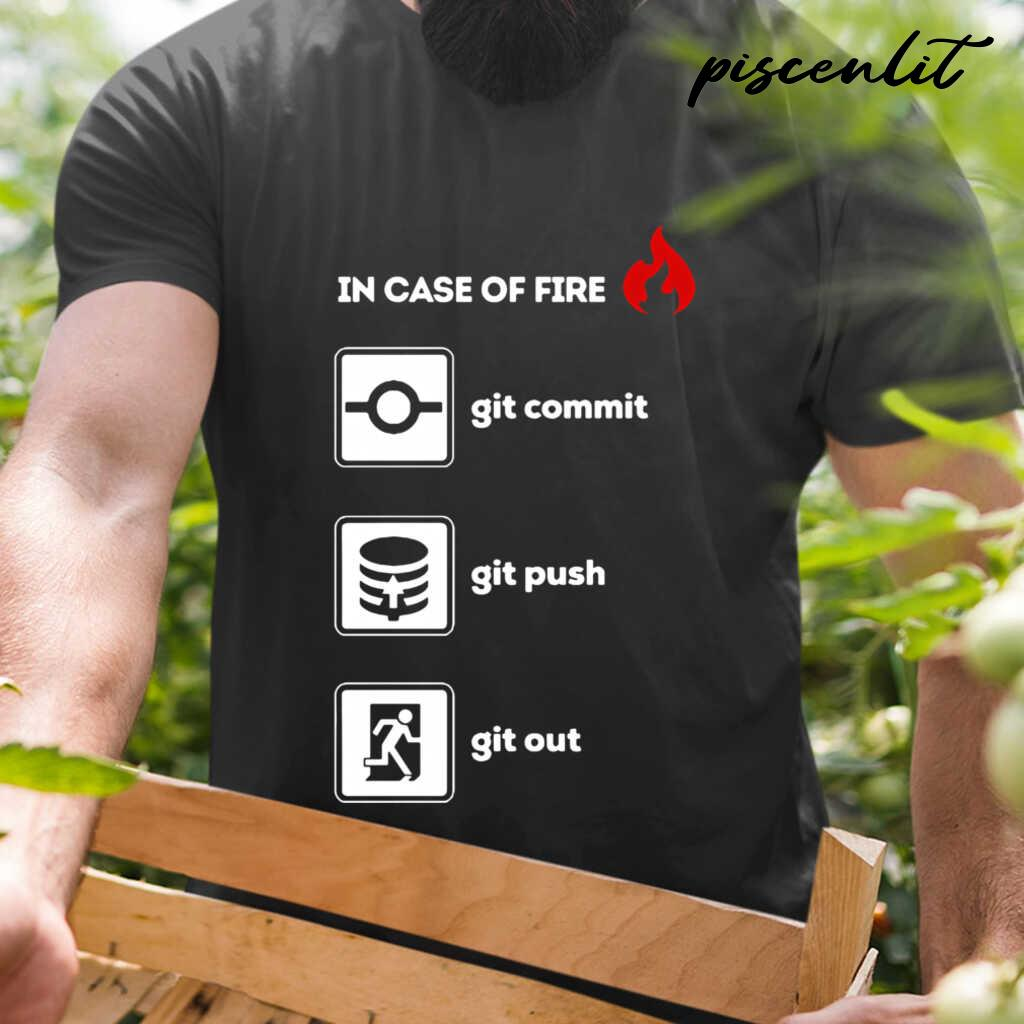 In Case Of Fire Git Commit Git Push And Git Out Tshirts Black - from piscenlit.com 1
