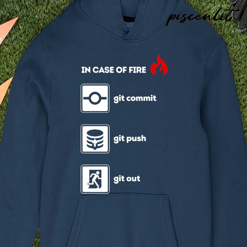 In Case Of Fire Git Commit Git Push And Git Out Tshirts Black - from piscenlit.com 3