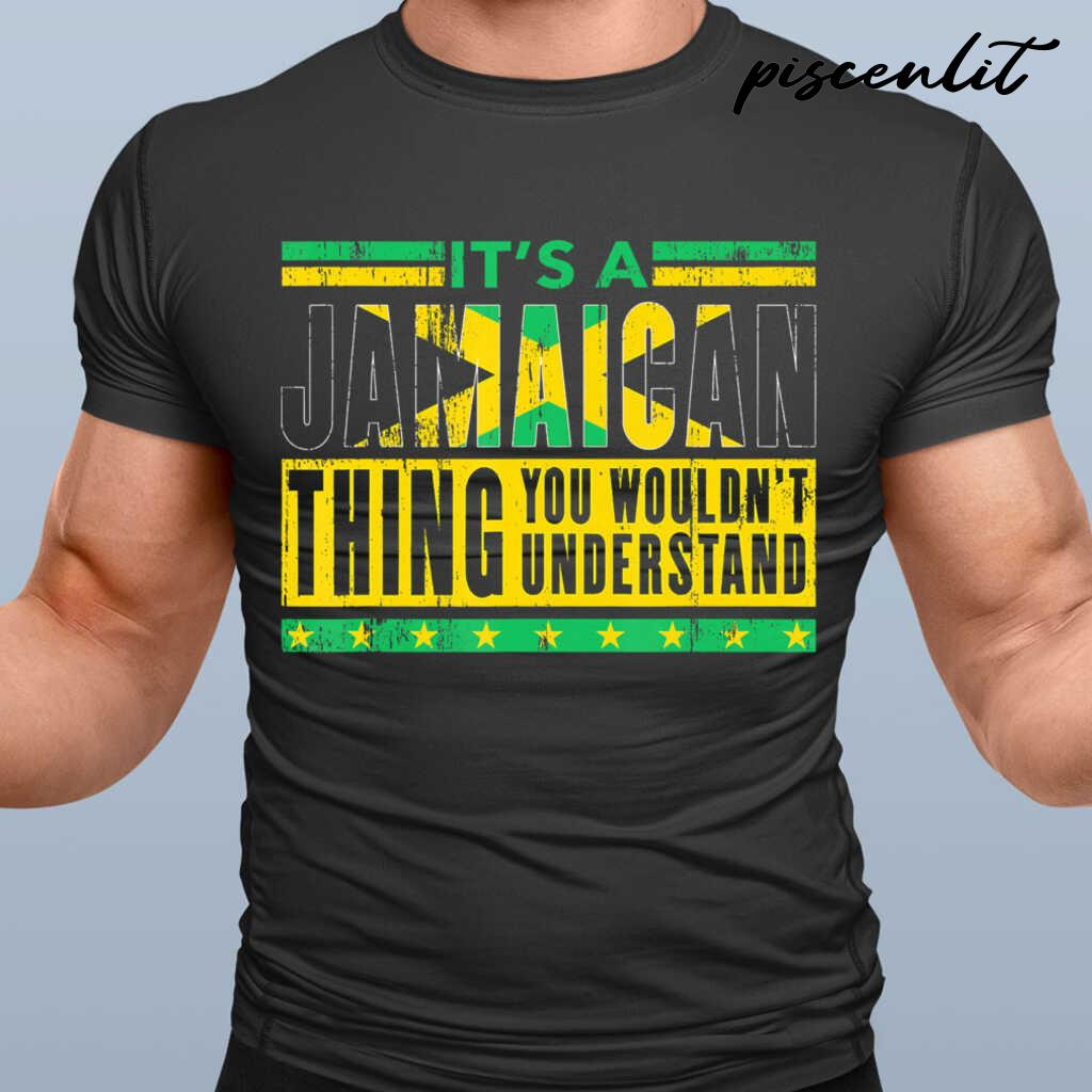 It's A Jamaican Thing You Wouldn't Understand Tshirts Black - from piscenlit.com 1