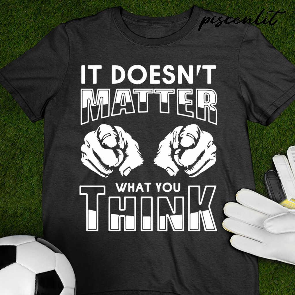 It Doesn'T Matter What You Think Tshirts Black - from piscenlit.com 4