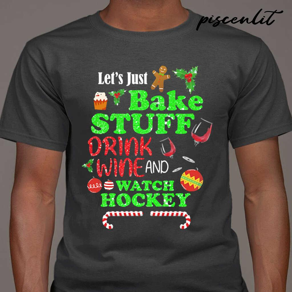 Let's Bake Stuff Drink Wine And Watch Hockey Christmas Tshirts Black - from piscenlit.com 1