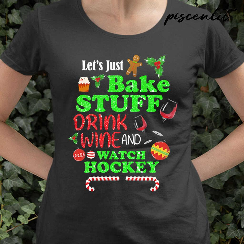 Let's Bake Stuff Drink Wine And Watch Hockey Christmas Tshirts Black - from piscenlit.com 2