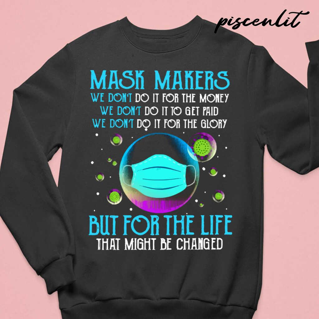 Mask Makers We Do It For The Life That Might Be Changed Tshirts Black - from piscenlit.com 4