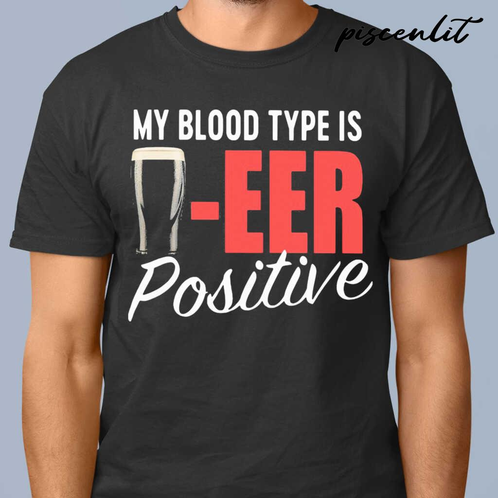 My Blood Type Is Beer Positive Tshirts Black - from piscenlit.com 1