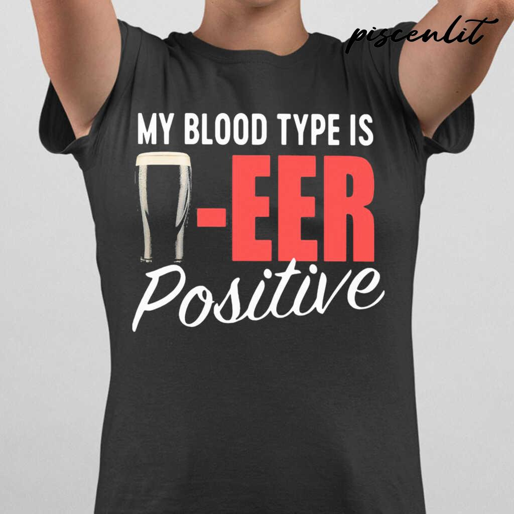 My Blood Type Is Beer Positive Tshirts Black - from piscenlit.com 2
