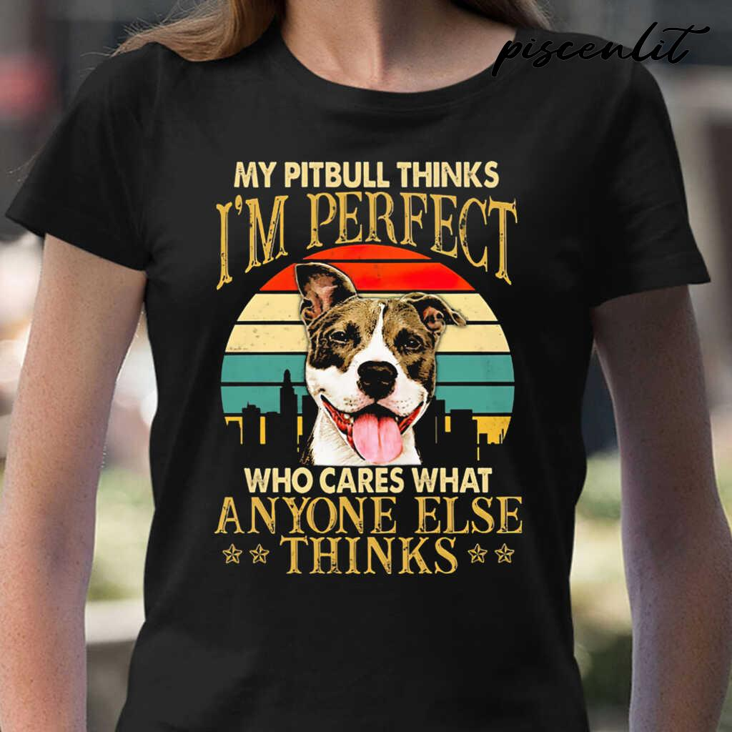 My Pitbull Thinks I'm Perfect Who Cares Anyone Else Thinks Vintage Tshirts Black - from piscenlit.com 2