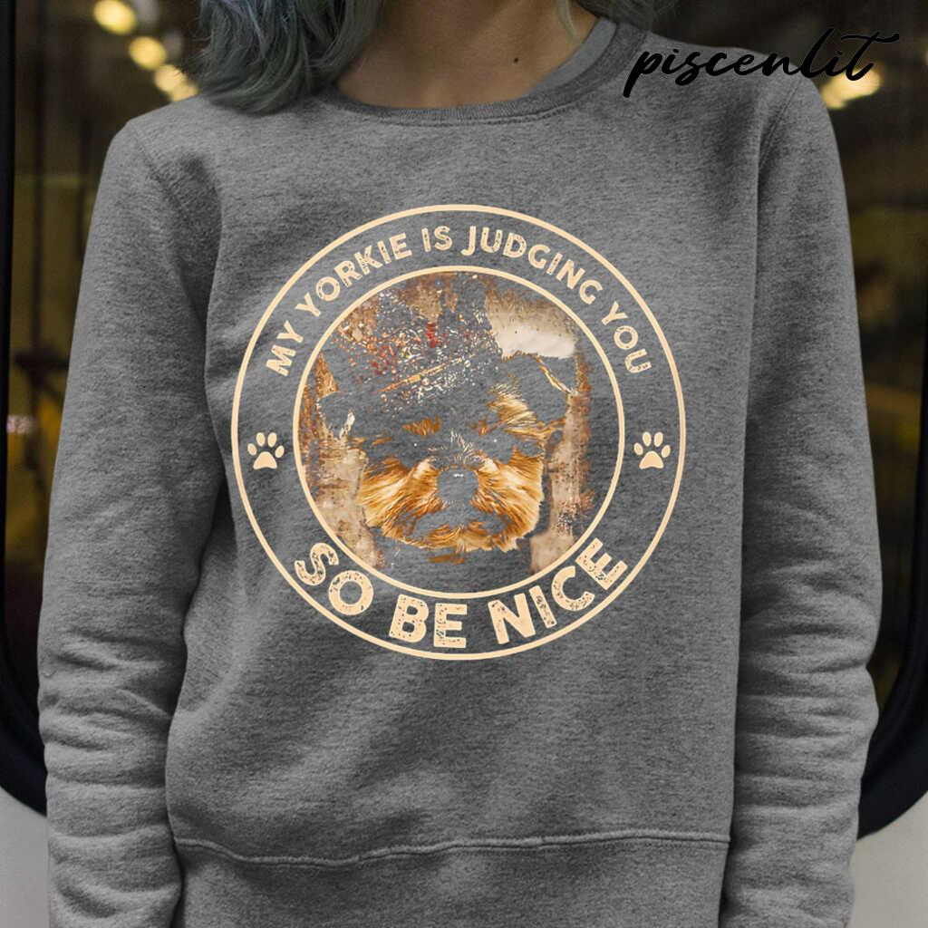 My Yorkie Is Judging You So Be Nice Tshirts Black - from piscenlit.com 4