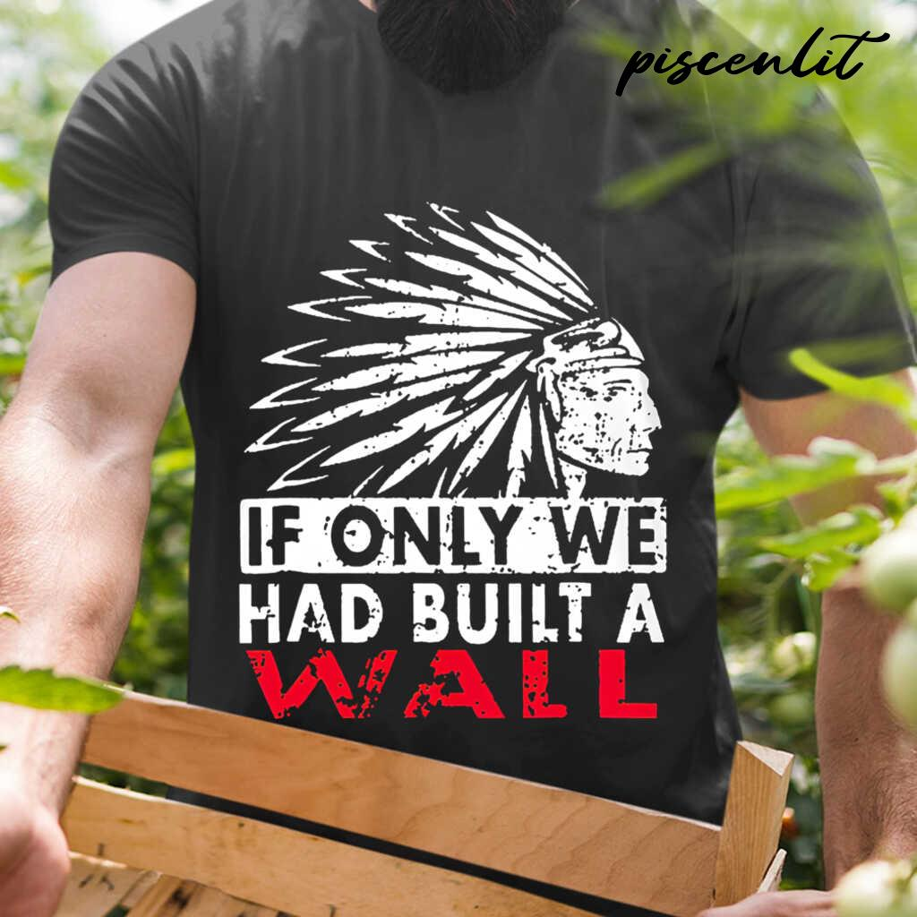 Native American If Only We Had Built A Wall Tshirts Black - from teesam.info 1