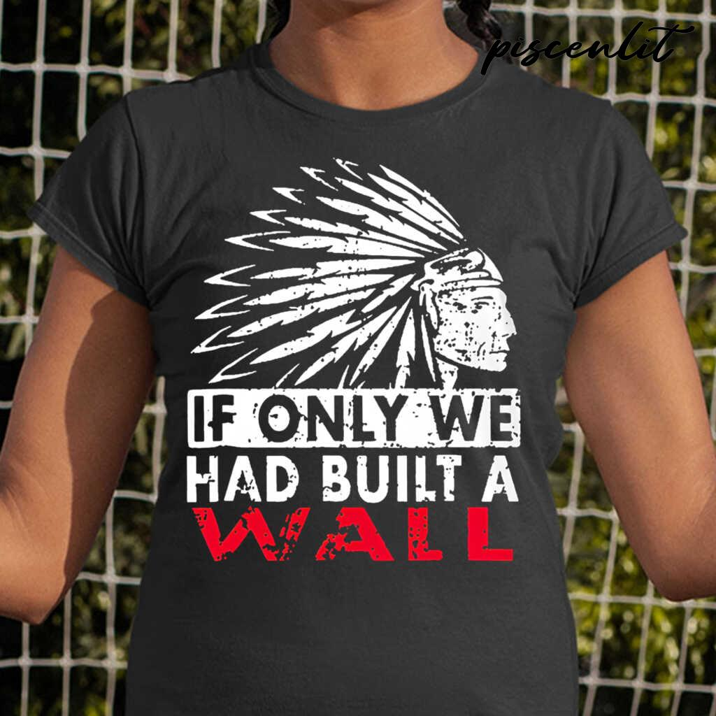 Native American If Only We Had Built A Wall Tshirts Black - from teesam.info 2