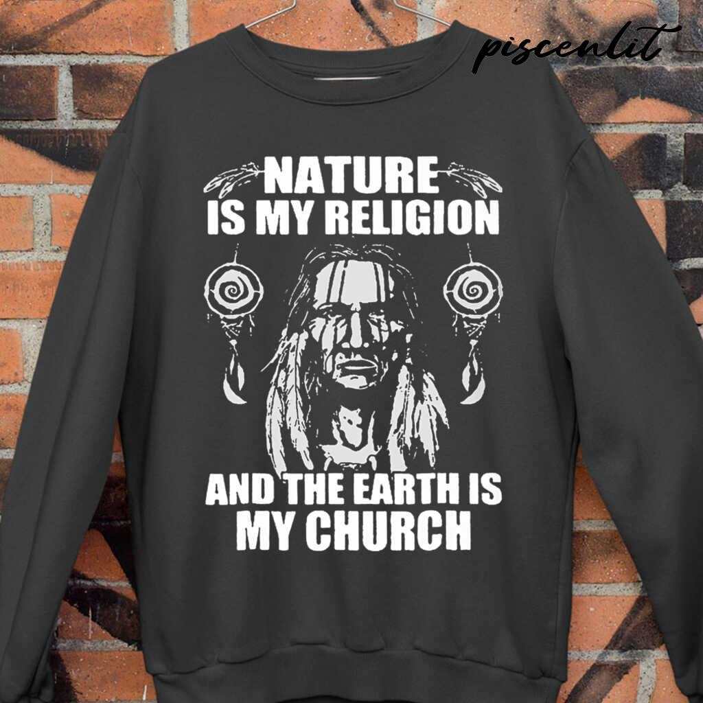 Native Nature Is My Religion And The Earth Is My Church Tshirts Black - from piscenlit.com 3