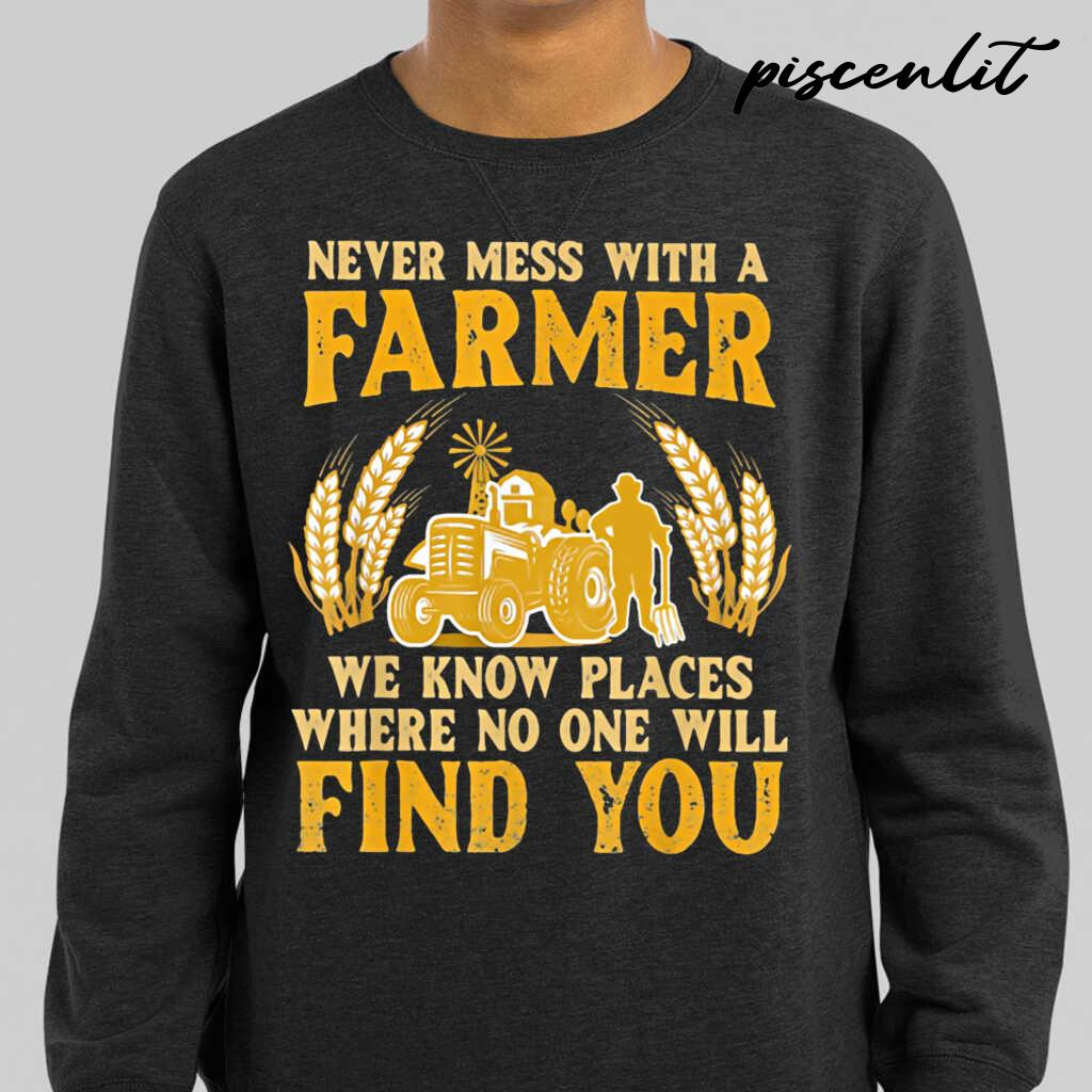 Never Mess With A Farmer We Know Places Where No One Will Find You Tractor Tshirts Black - from piscenlit.com 1