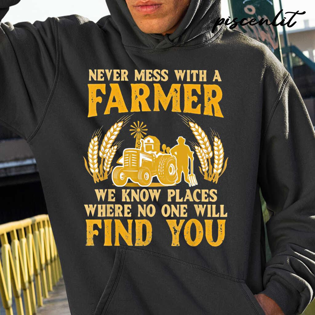 Never Mess With A Farmer We Know Places Where No One Will Find You Tractor Tshirts Black - from piscenlit.com 3