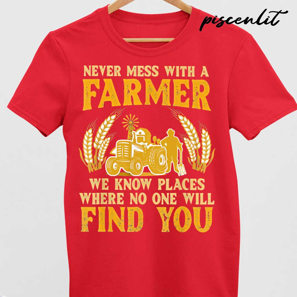 Never Mess With A Farmer We Know Places Where No One Will Find You Tractor Tshirts Black - from piscenlit.com 4