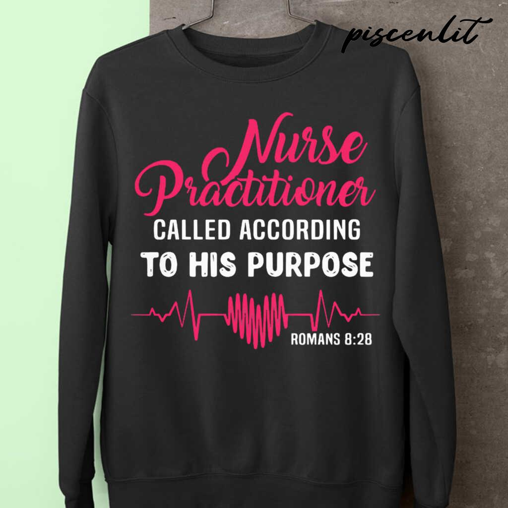 Nurse Practitioner Called According To His Purpose Romans 828 Heartbeat Tshirts Black - from piscenlit.com 3