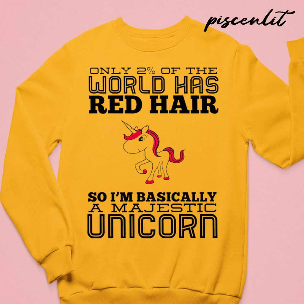 Only 2 Percent Of The World Has Red Hair So I'm Basically A Majestic Unicorn Tshirts White - from piscenlit.com 3