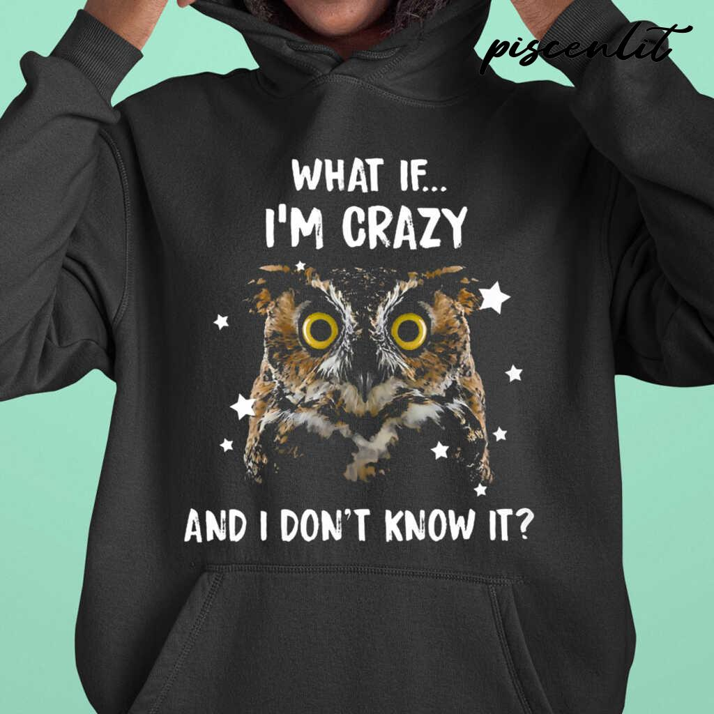 Owl What If I'm Crazy And I Don't Know It Tshirts Black - from piscenlit.com 3