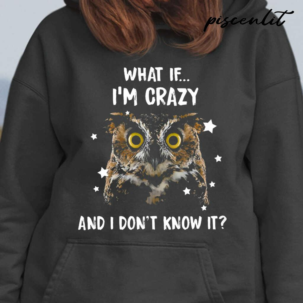 Owl What If I'm Crazy And I Don't Know It Tshirts Black - from piscenlit.com 4