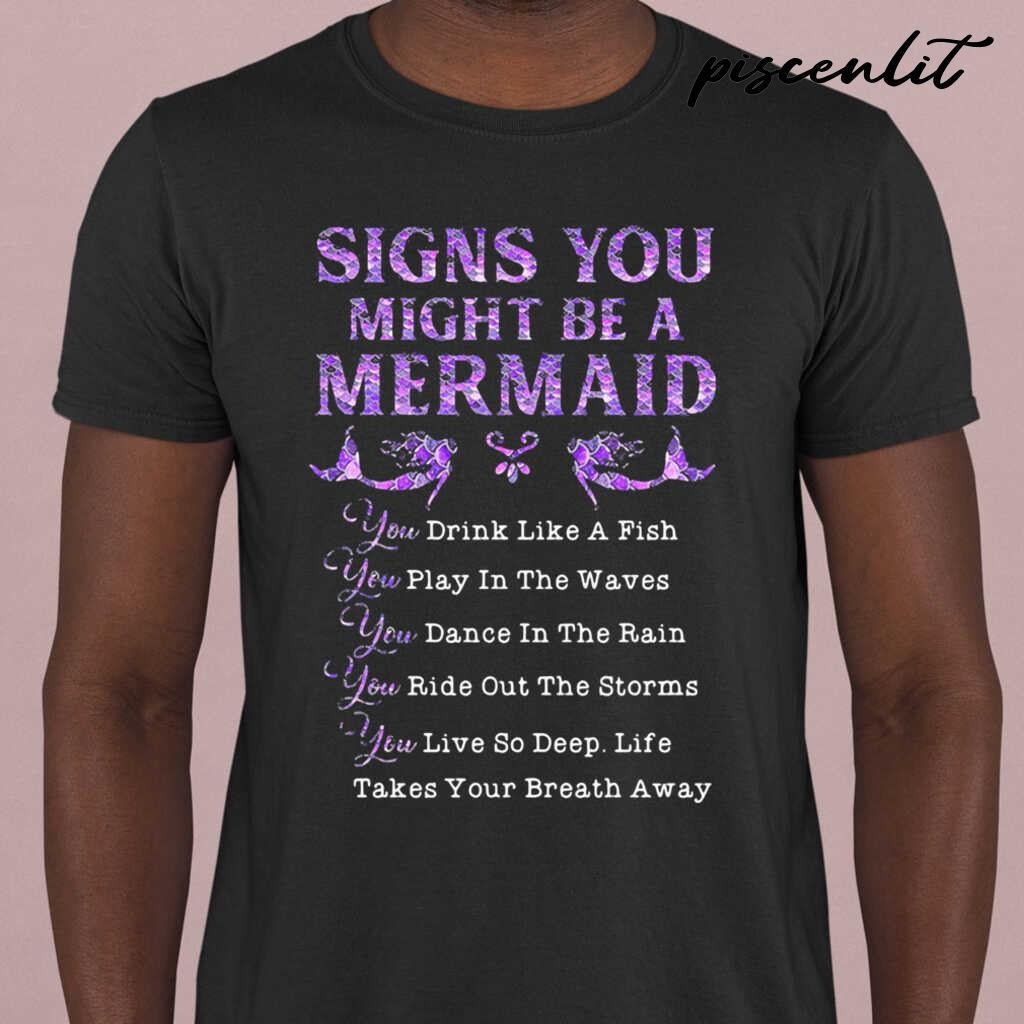 Signs You Might Be A Mermaid Drink Like A Fish Play In The Waves Dance In The Rain Ride Out The Storms Live So Deep Tshirts Black