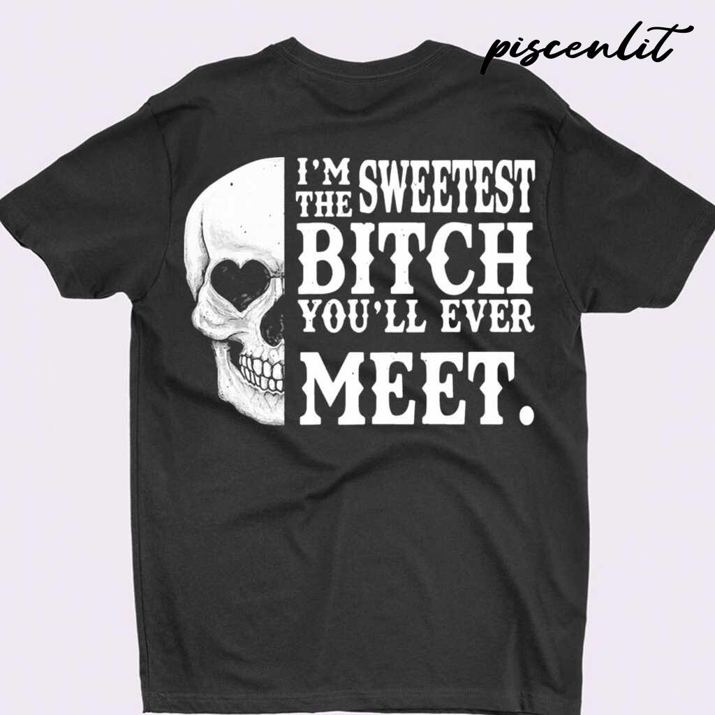 Skull I'm The Sweetest Bitch You'll Ever Meet Tshirts Black - from piscenlit.com 3