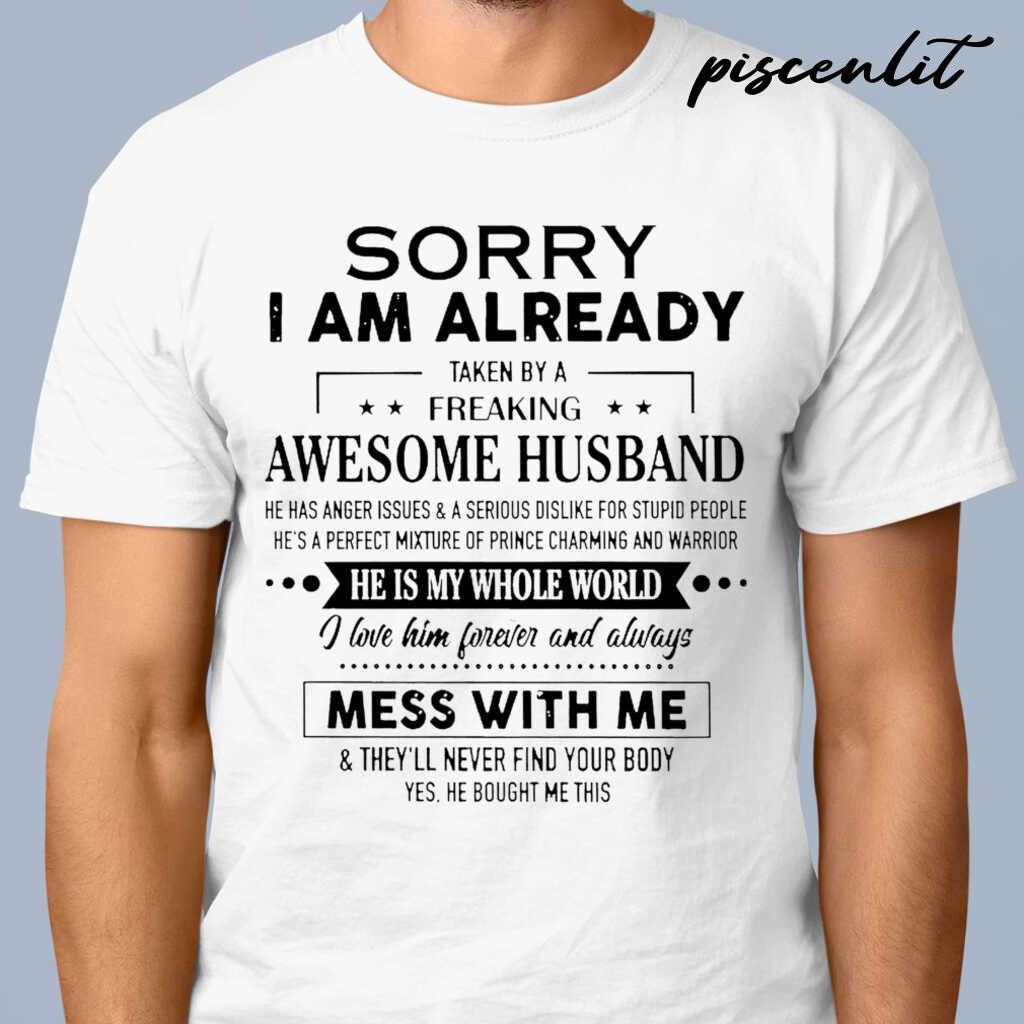Sorry I Am Already Taken By A Freaking Awesome Husband He Has Anger Issues And Serious Dislike For Stupid People Tshirts White - from piscenlit.com 1