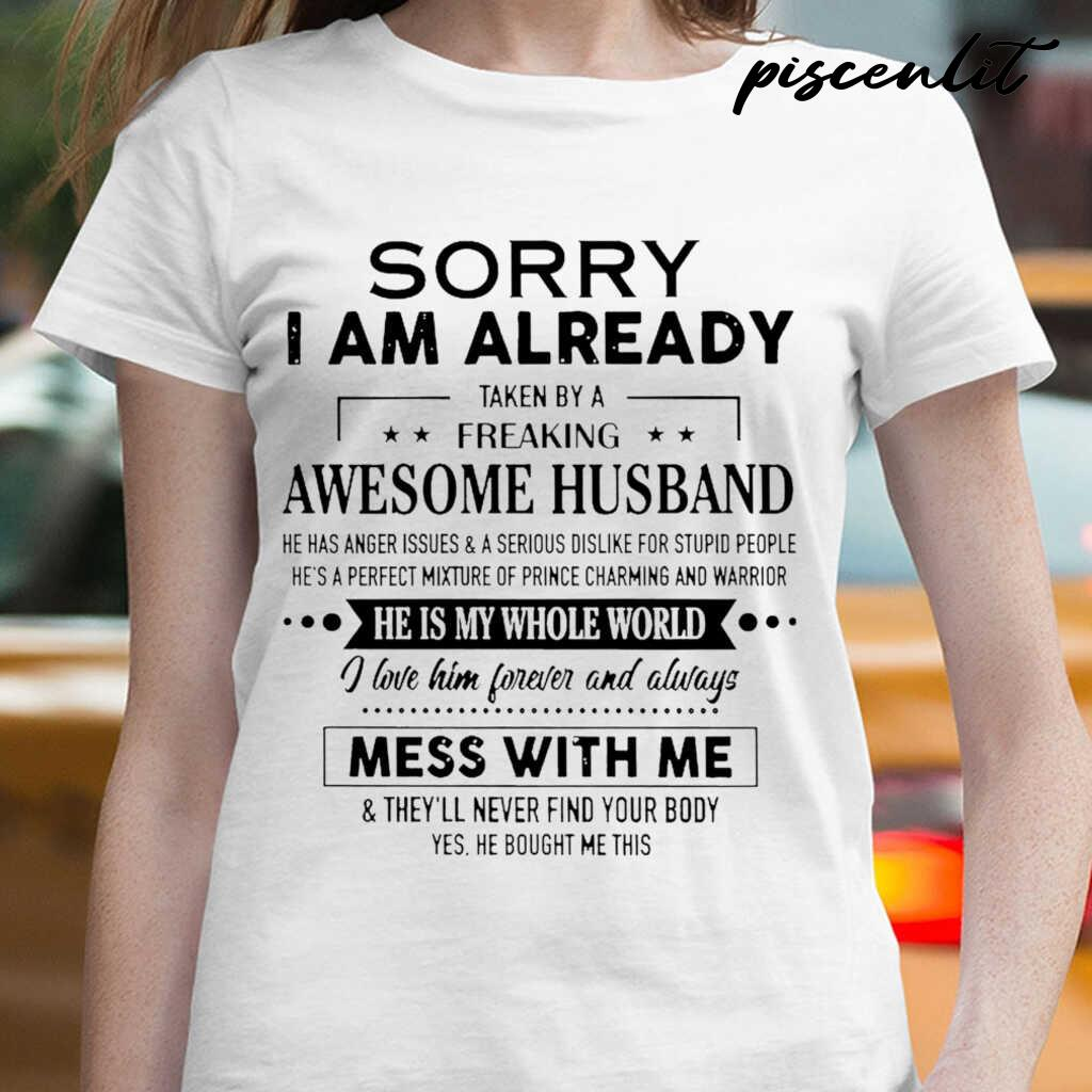 Sorry I Am Already Taken By A Freaking Awesome Husband He Has Anger Issues And Serious Dislike For Stupid People Tshirts White - from piscenlit.com 2