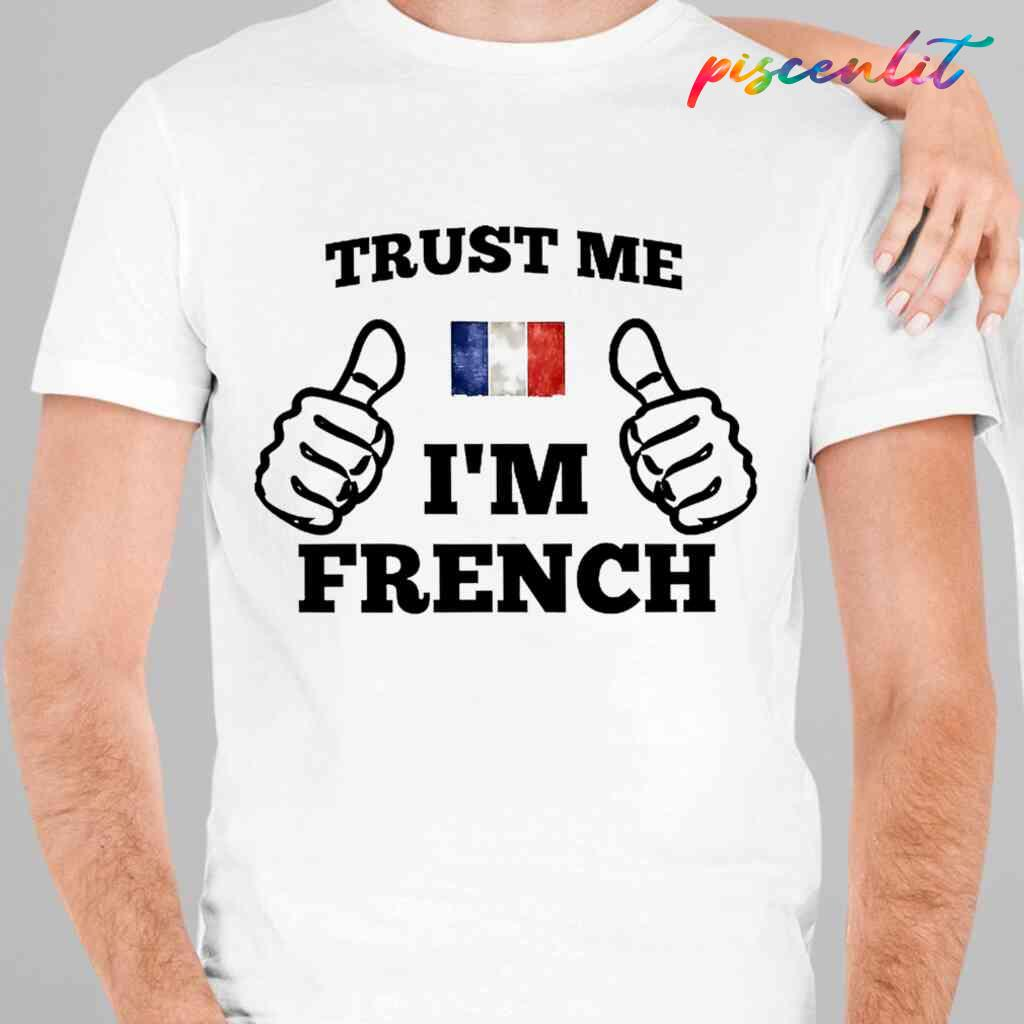 Trust Me Im French T-shirts White Apparel White - from piscenlit.com 2
