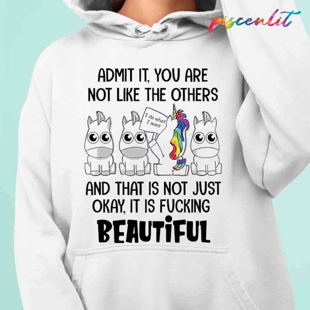 Unicorn Admit It You Are Not Like The Others It Is Fucking Beautiful Funny T-shirts White