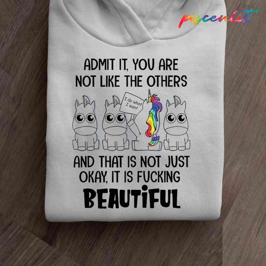 Unicorn Admit It You Are Not Like The Others It Is Fucking Beautiful Funny T-shirts White Apparel White - from piscenlit.com 4