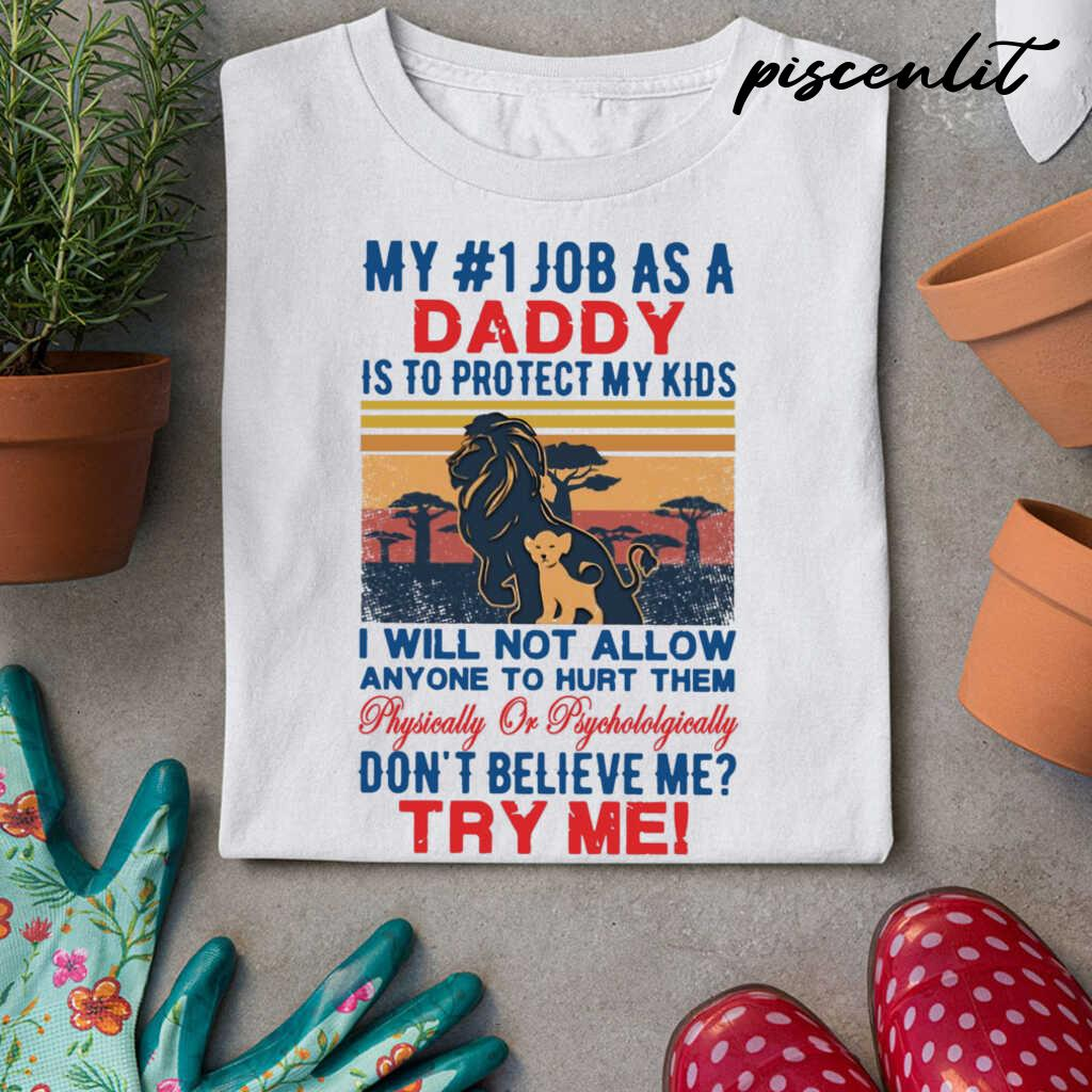 Vintage Lion My 1 Job As A Daddy Is To Protect My Kids I Will Not Allow Anyone To Hurt Them Don't Believe Me Try Me Tshirts White - from piscenlit.com 3
