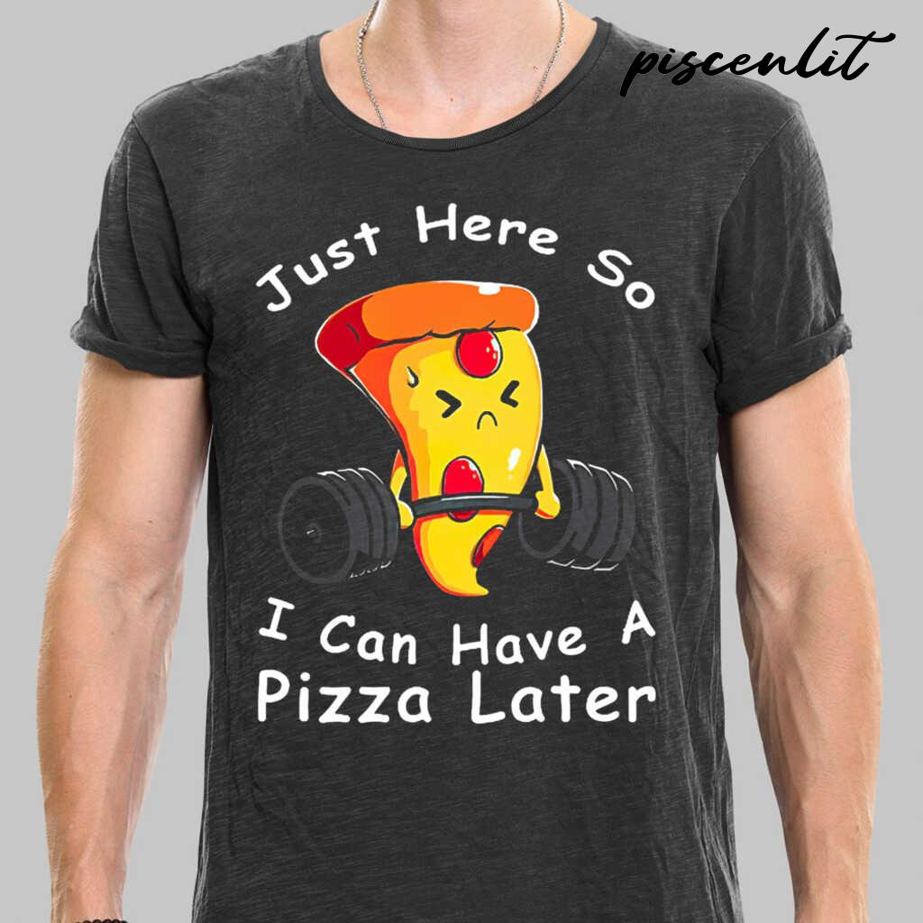 Weight Lifting Just Here So I Can Have A Pizza Later Tshirts Black - from piscenlit.com 1