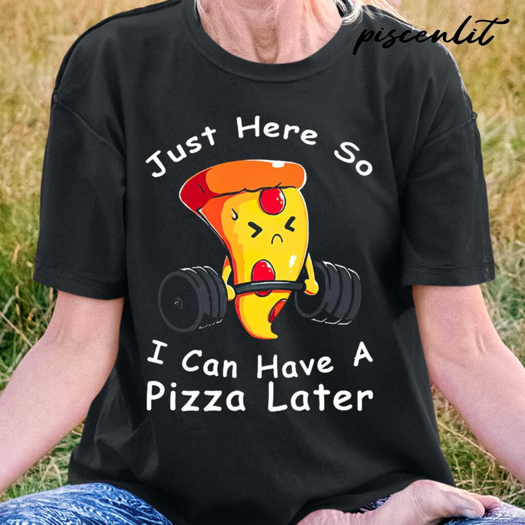 Weight Lifting Just Here So I Can Have A Pizza Later Tshirts Black - from piscenlit.com 2