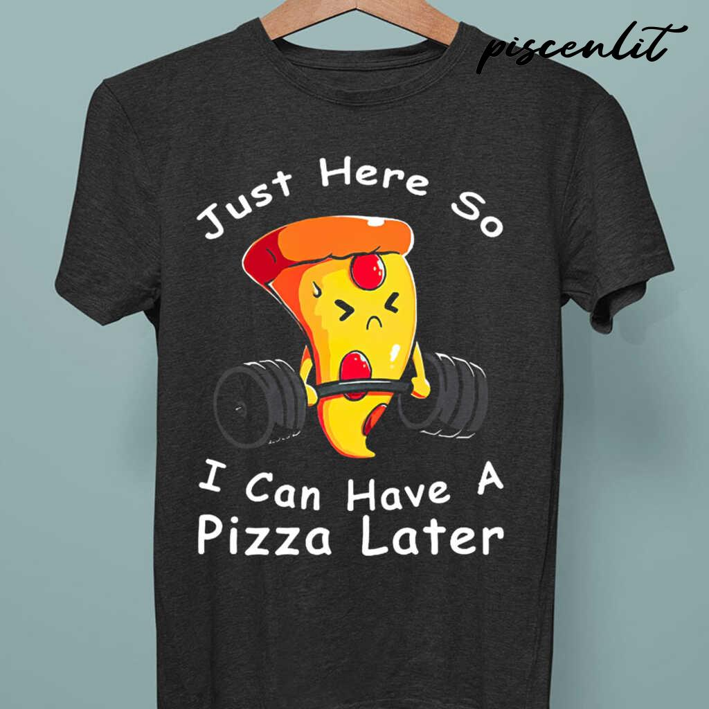 Weight Lifting Just Here So I Can Have A Pizza Later Tshirts Black - from piscenlit.com 3