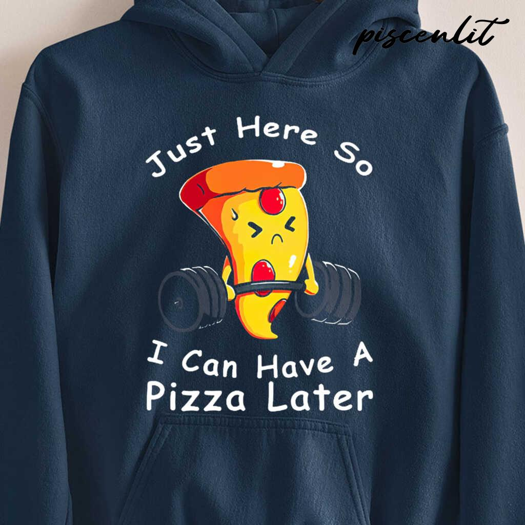 Weight Lifting Just Here So I Can Have A Pizza Later Tshirts Black - from piscenlit.com 4
