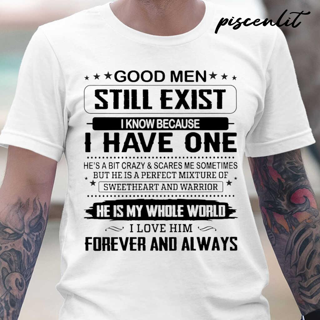 Wife Gift Good Men Still Exist I Know Because I Have One I Love Him Forever And Always Tshirts White - from piscenlit.com 1