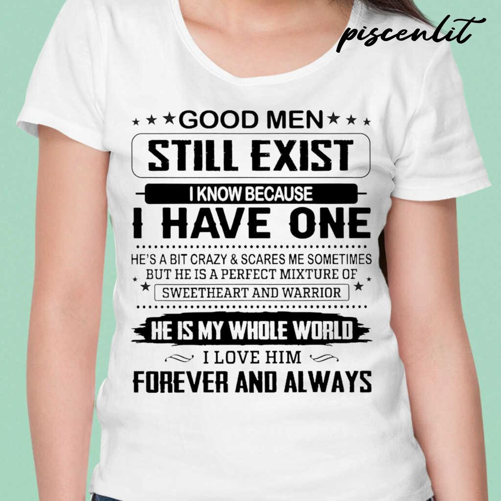 Wife Gift Good Men Still Exist I Know Because I Have One I Love Him Forever And Always Tshirts White - from piscenlit.com 2