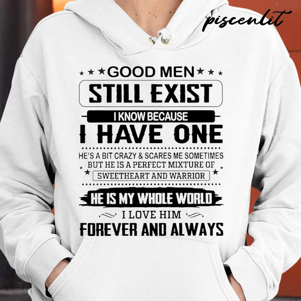 Wife Gift Good Men Still Exist I Know Because I Have One I Love Him Forever And Always Tshirts White - from piscenlit.com 3