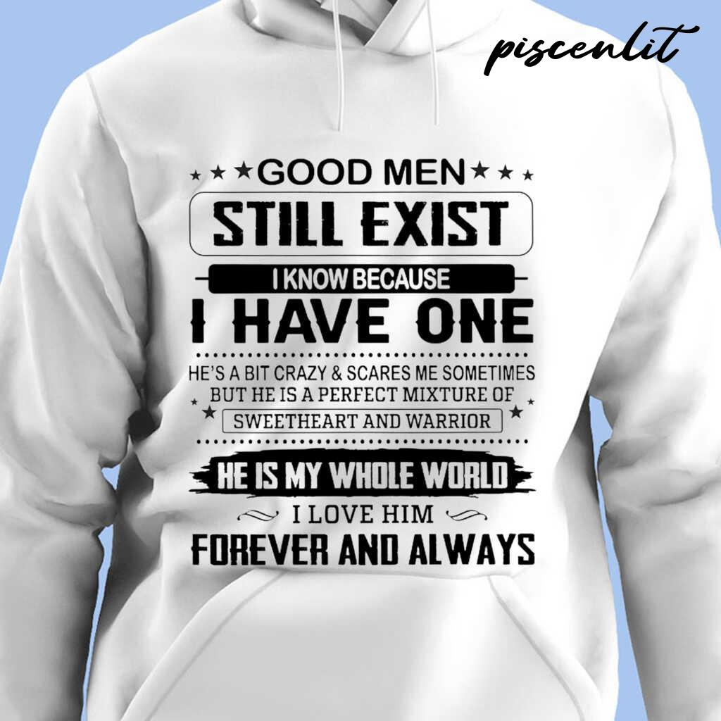 Wife Gift Good Men Still Exist I Know Because I Have One I Love Him Forever And Always Tshirts White - from piscenlit.com 4