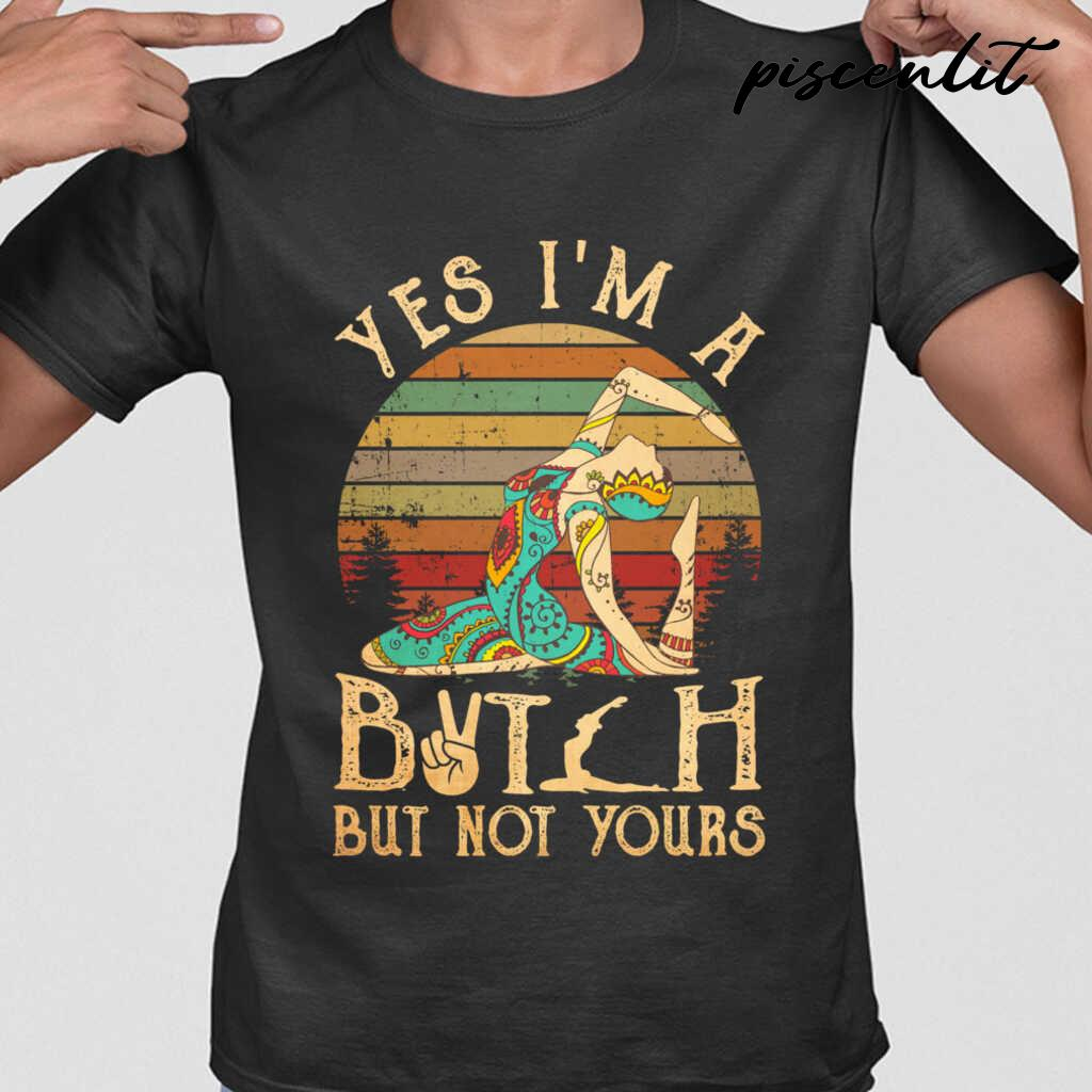 Yes I'm A Bitch But Not Yours Yoga Vintage Tshirts Black - from piscenlit.com 1