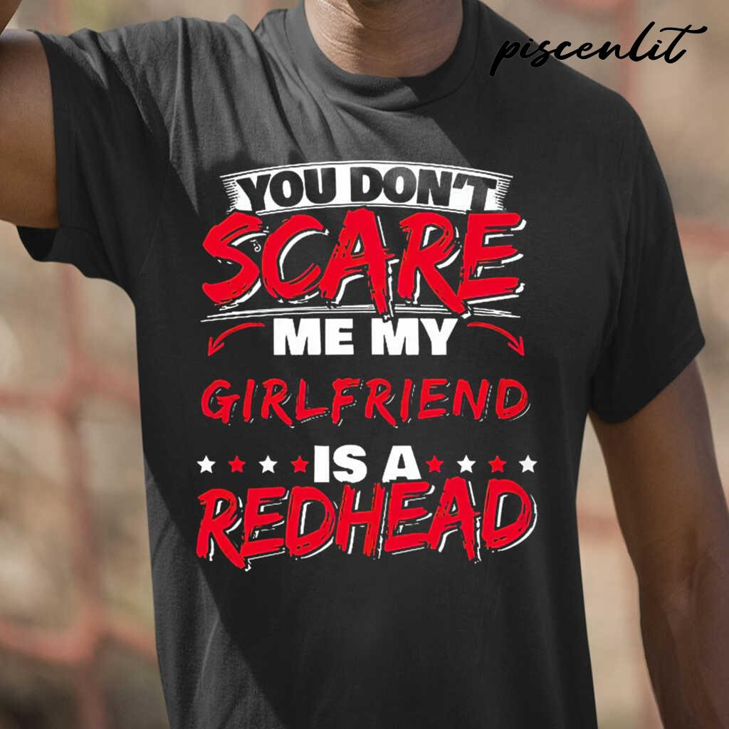 You Don't Scare Me My Girlfriend Is A Redhead Tshirts Black - from piscenlit.com 1