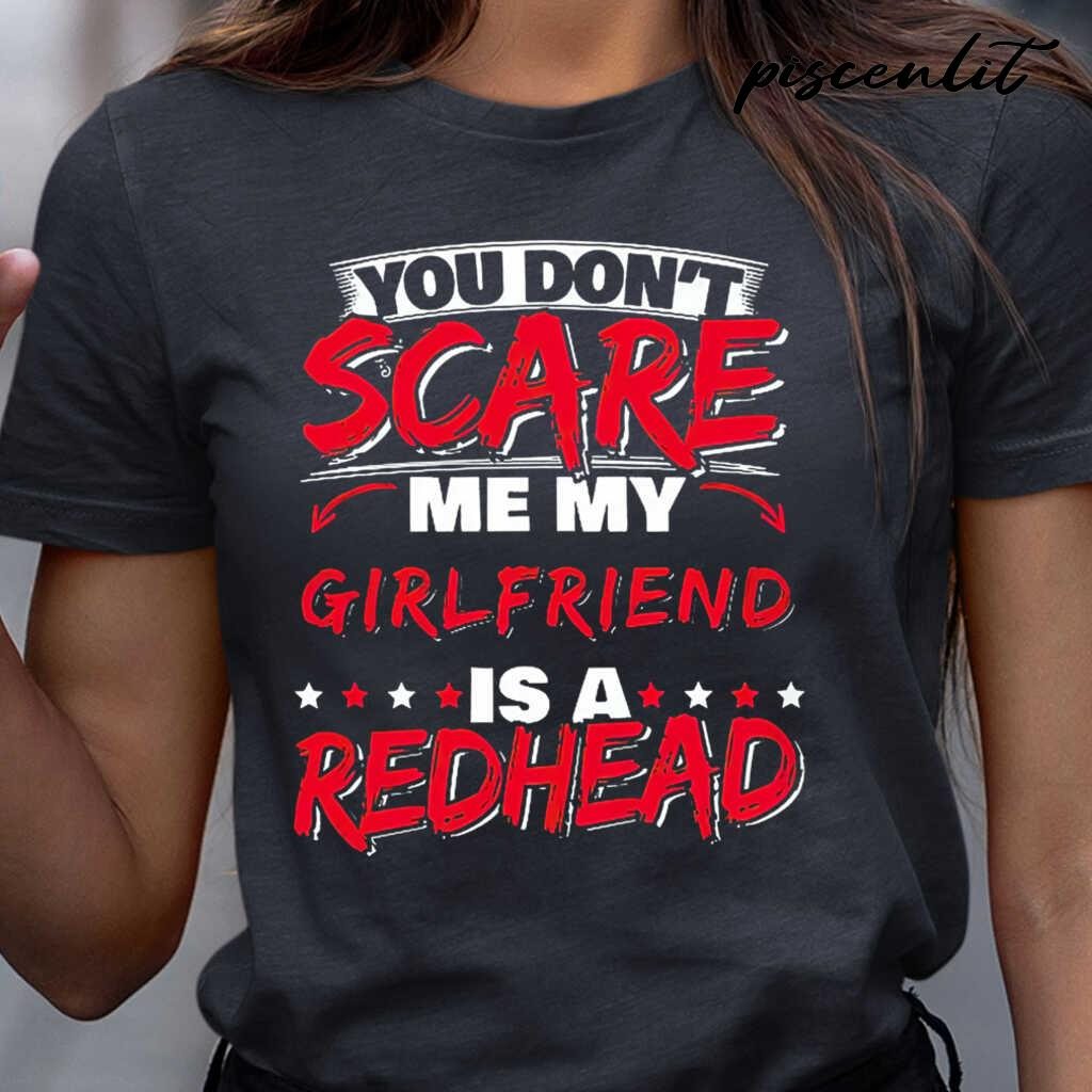 You Don't Scare Me My Girlfriend Is A Redhead Tshirts Black - from piscenlit.com 2