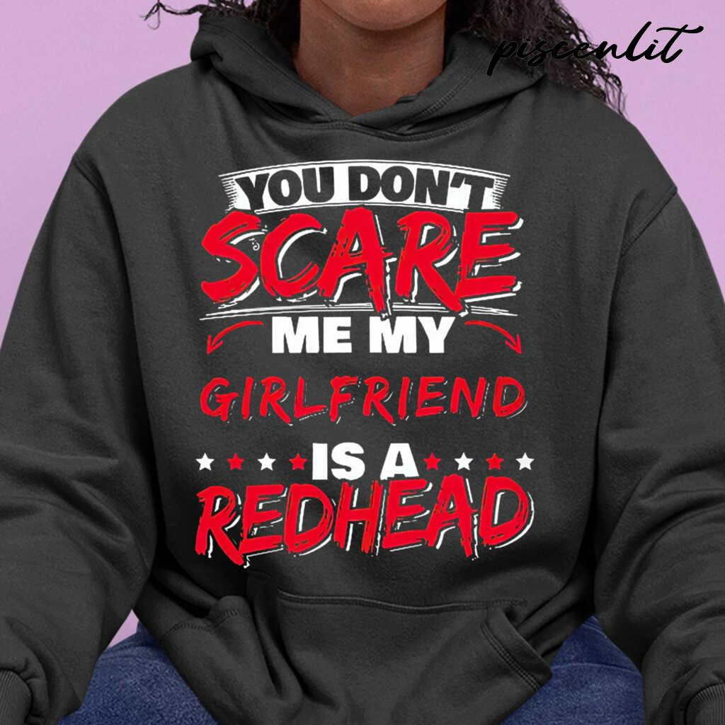 You Don't Scare Me My Girlfriend Is A Redhead Tshirts Black - from piscenlit.com 3