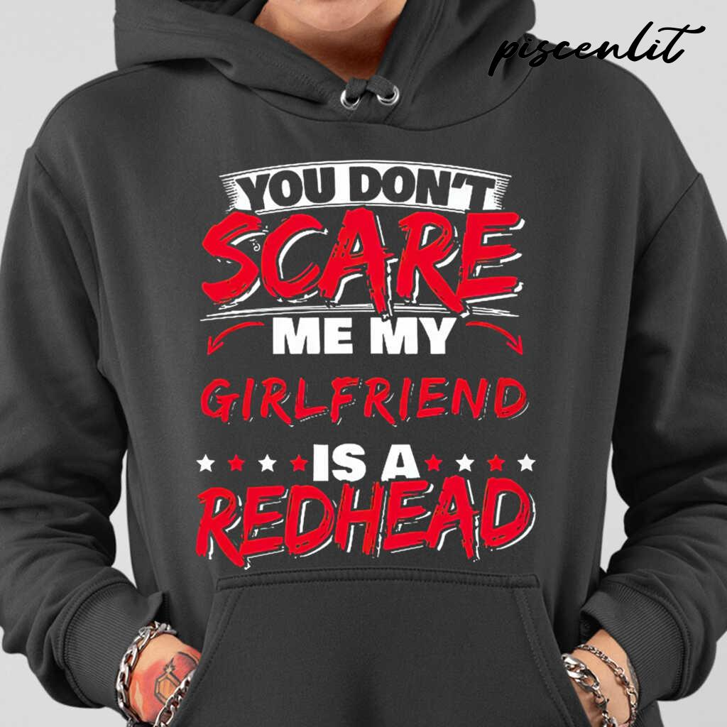 You Don't Scare Me My Girlfriend Is A Redhead Tshirts Black - from piscenlit.com 4