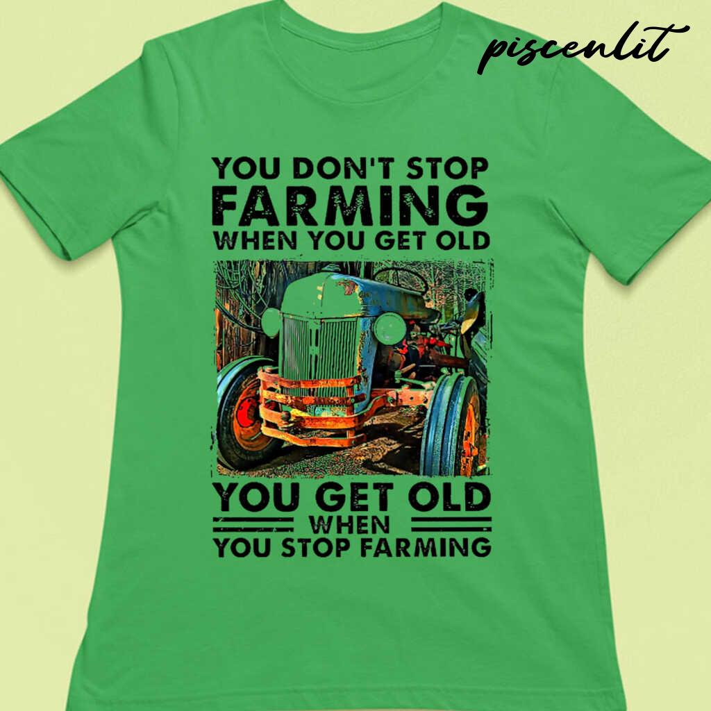 You+Don%27t+Stop+Farming+When+You+Get+Old+Tshirts+White+3
